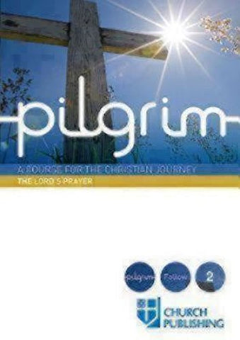 Pilgrim - The Lord's Prayer: A Course for the Christian Journey (Pilgrim Follow 2)
