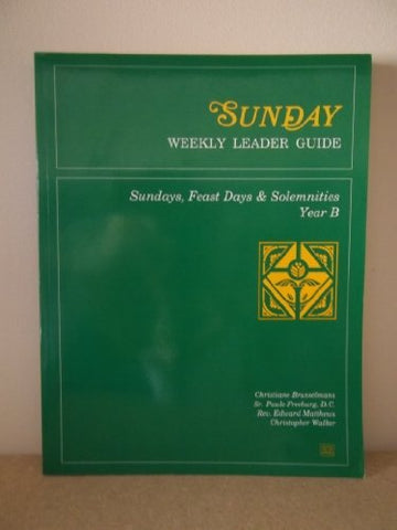 Sunday Weekly Leader Guide: Sundays, Feast Days & Solemnities, Year B