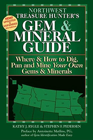 Northwest Treasure Hunter's Gem & Mineral Guide 4/E: Where & How to Dig, Pan and Mine Your Own Gems & Minerals (Gem & Mineral Guides to the U.S.A.)