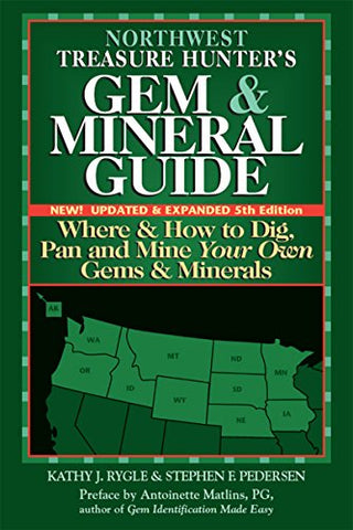 Northwest Treasure Hunter's Gem and Mineral Guide 5/E: Where and How to Dig, Pan and Mine Your Own Gems and Minerals: 1
