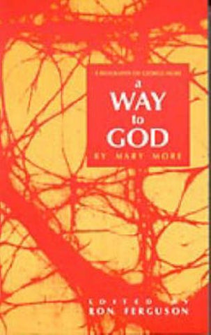 A Way to God: A Biography of George More