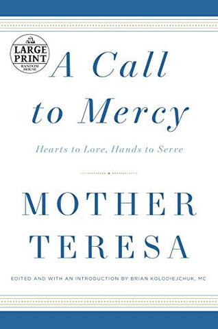 A Call to Mercy: Hearts to Love, Hands to Serve (Random House Large Print)