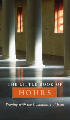 The Little Book of Hours: Praying with Community of Jesus - Revised Edition