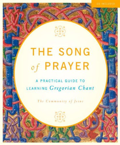 The Song of Prayer: A Practical Guide to Gregorian Chant