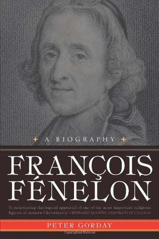 Francois Fénelon : A Biography - The Apostle of Pure Love