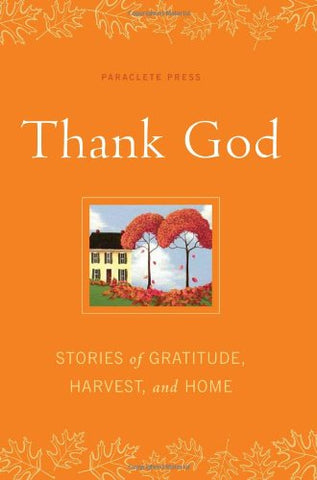 Thank God: Stories of Gratitude, Harvest, and Home