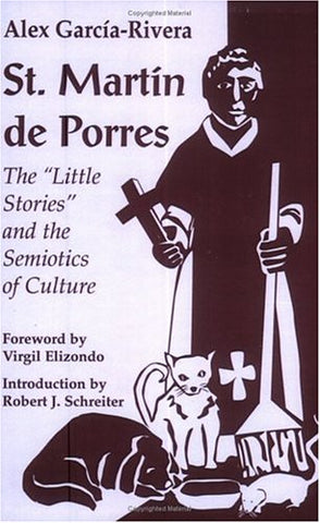St. Martin De Porres: The Little Stories and the Semiotics of Culture (Faith and Cultures Series) (Faith & Cultures)