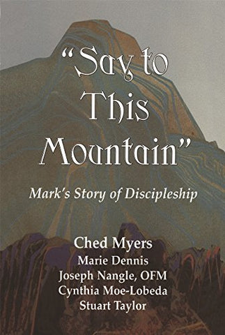 """Say to This Mountain"": Mark's Story of Discipleship"