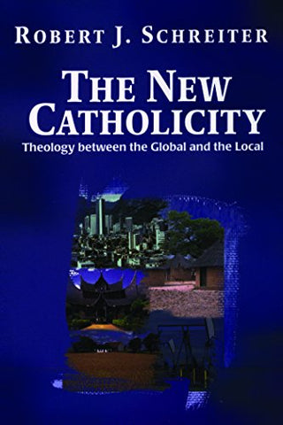 New Catholicity:  Theology Between the Global and the Local (Faith and Cultures Series)
