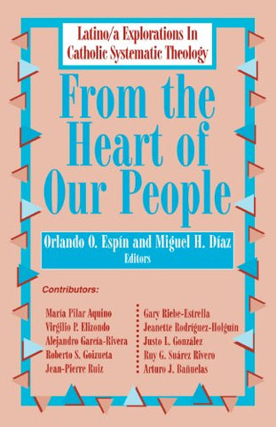 From the Heart of Our People: Latino/ a Explorations in Catholic Systematic Theology