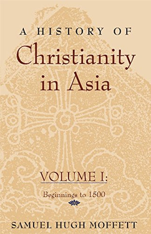 A History of Christianity in Asia, Vol. I: Beginnings to 1500