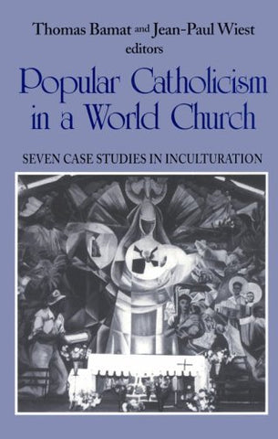 Popular Catholicism in a World Church: Seven Case Studies Inculturation (Faith and Cultures Series)