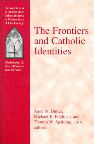The Frontiers and Catholic Identities (American Catholic Identities) (American Catholic Identities: A Documentary History)