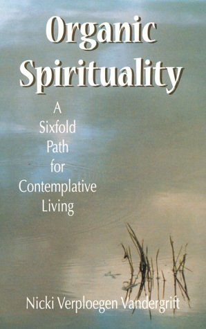 Organic Spirituality: A Sixfold Path for Contemplative Living