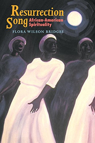 Resurrection Song: African-American Spirituality (Bishop Henry McNeal Turner/Sojourner Truth Series in Black Religion)