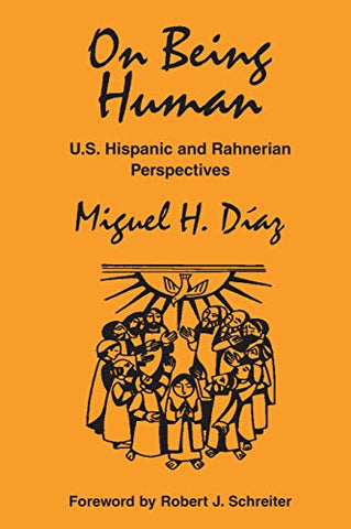 On Being Human: U.S. Hispanic and Rahnerian Perspectives (Faith & Cultures)
