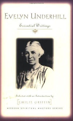 Evelyn Underhill: Essential Writings (Modern Spiritual Masters)