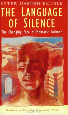 The Language of Silence: The Changing Face of Monastic Solitude (Traditions in Christian Spirituality Ser) (Traditions of Christian Spirituality)