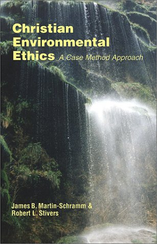Christian Environmental Ethics: A Case Method Approach (Ecology and Justice Ser)