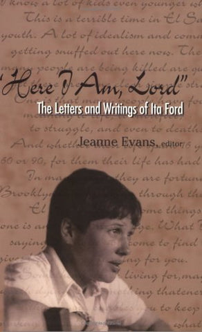 Here I Am, Lord : The Letters And Writings of Ita Ford