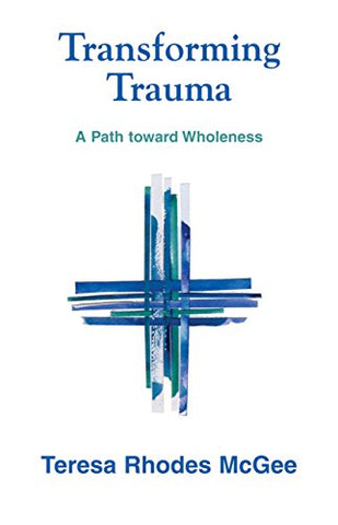 Transforming Trauma: A Path toward Wholeness