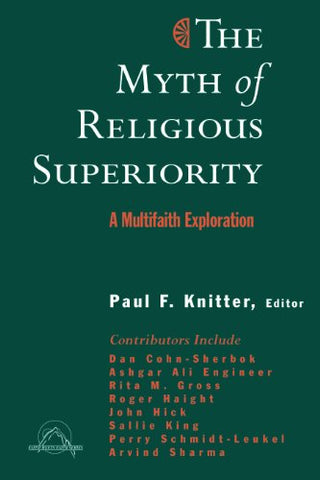 The Myth of Religious Superiority: A Multi-Faith Exploration (Faith Meets Faith Series in Intereligious Dialogue)