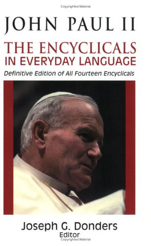 John Paul 2: The Encyclicals in Everyday Language, Definitive Edition of All Fourteen Encyclicals