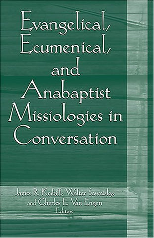 Evangelical, Ecumenical, And Anabaptist Missiologies in Conversation: Essays in Honor of Wilbert R. Shenk