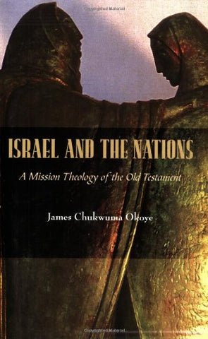 Israel and the Nations: A Mission Theology of the Old Testament (American Society of Missiology)