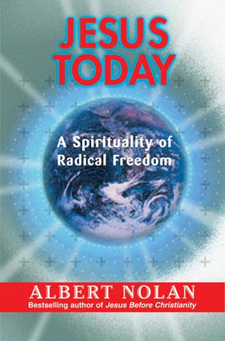 Jesus Today: A Spirituality of Radical Freedom