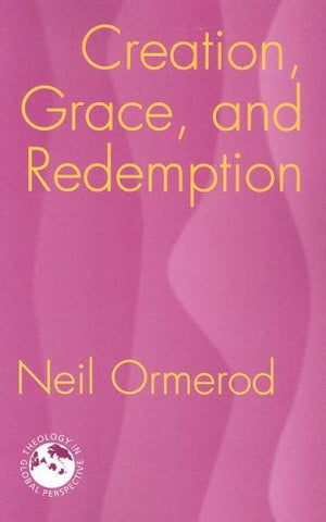 Creation, Grace, and Redemption (Theology in Global Perspective) (Theology in Global Perspectives)