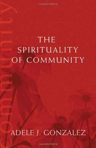 The Spirituality of Community (Catholic Spirituality for Adults)