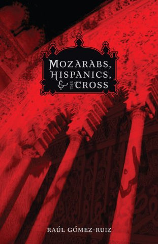 Mozarabs, Hispanics and Cross (Studies in Latino/A Catholicism)