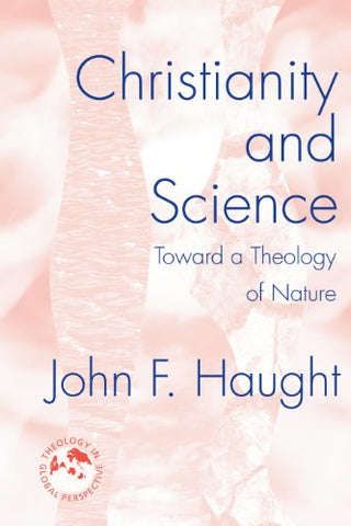 Christianity and Science: Toward a Theology of Nature (Theology in a Global Perspective)