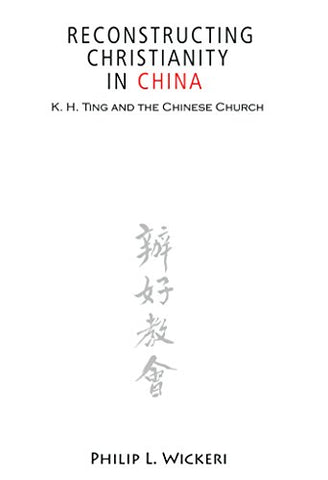 Reconstructing Christianity in China: K.H. Ting and the Chinese Church (ASM)