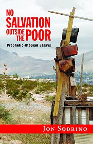 No Salvation Outside the Poor: Prophetic-Utopian Essays