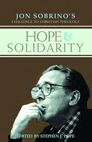 Hope and Solidarity: Jon Sobrino's Challenge to Christian Theology