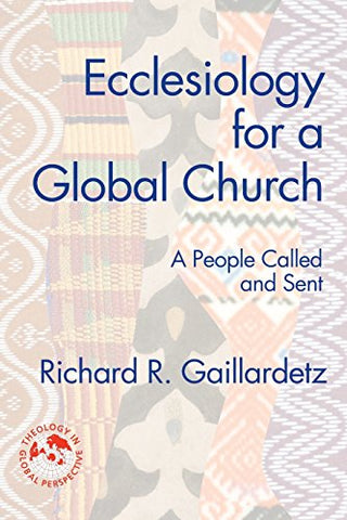 Ecclesiology for a Global Church: A People Called and Sent (Theology in Global Perspectives)