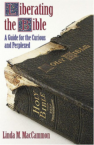 Liberating the Bible: A Guide for the Curious and Perplexed