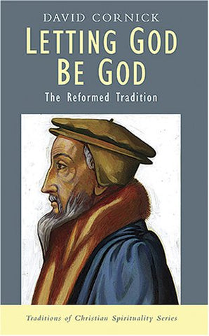 Letting God Be God: The Reformed Tradition (Traditions of Christian Spirituality)