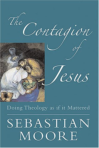 The Contagion of Jesus: Doing Theology as If It Mattered