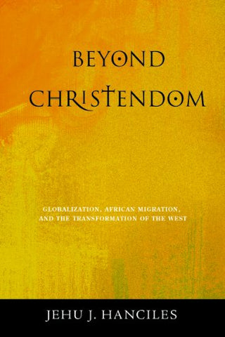 Beyond Christendom: Globalization, African Migration, and the Transformation of the West