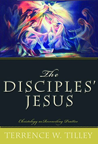 The Disciples' Jesus: Christology As Reconciling Practice