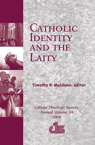 Catholic Identity and the Laity (Annual Publication of the College Theology Society)