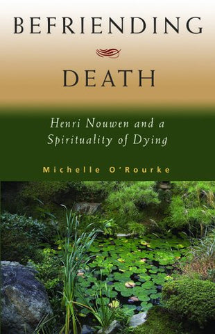 Befriending Death: Henri Nouwen and a Spirituality of Dying