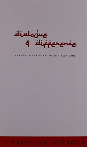 Dialogue and Difference: Clarity in Christian-Muslim Relations (Faith Meets Faith)