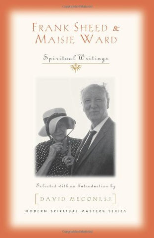 Frank Sheed and Maisie Ward: Spiritual Writings (Modern Spiritual Masters)