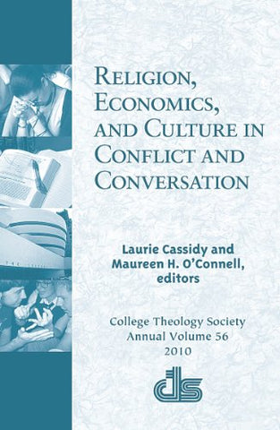 Religion, Economics, and Culture in Conflict and Conversation (College Theology Society)