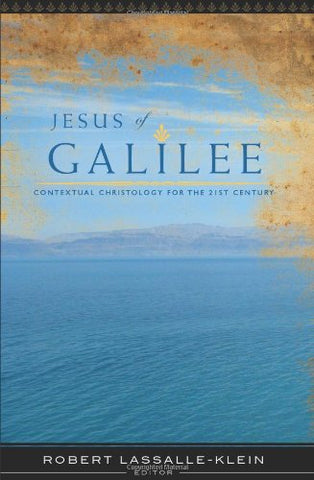 Jesus of Galilee: Contextual Christology for the 21st Century