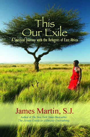 This Our Exile:  A Spiritual Journey with the Refugees of East Africa - Rev.
